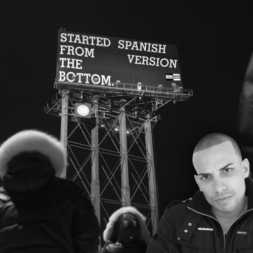 Started from the Bottom- Spanish Version- Desde Abajo (OFFICIAL)