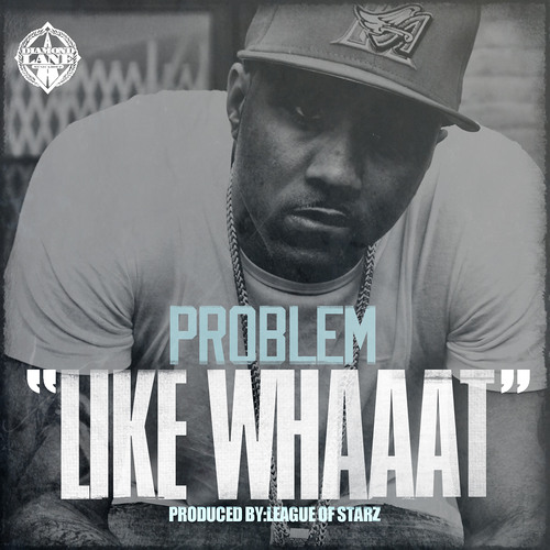 Like Whaaat - Problem feat. Bad Lucc