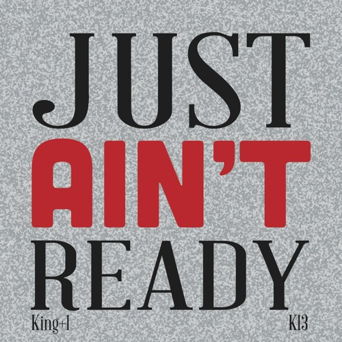 Just Ain't Ready ft. K13