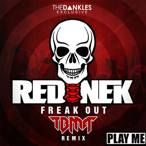 Rednek- Freak Out (TBMA VIP REMIX)