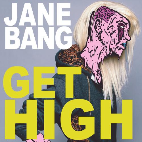 Jane Bang - Get High - FREE DOWNLOAD