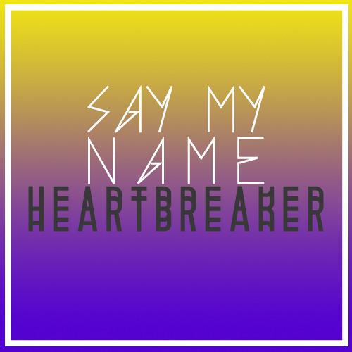 Say My Name Heartbreaker