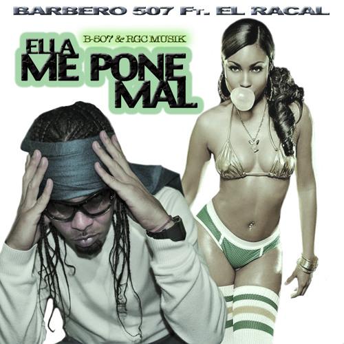 ELLA ME PONE MAL - BARBERO 507 & EL RACAL