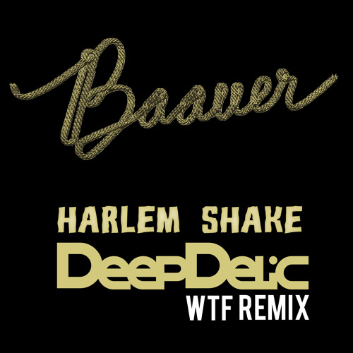 Baauer - Harlem Shake (DeepDelic WTF Remix) FREE DOWNLOAD NOW AND DO THE HARLEM SHAKE :P