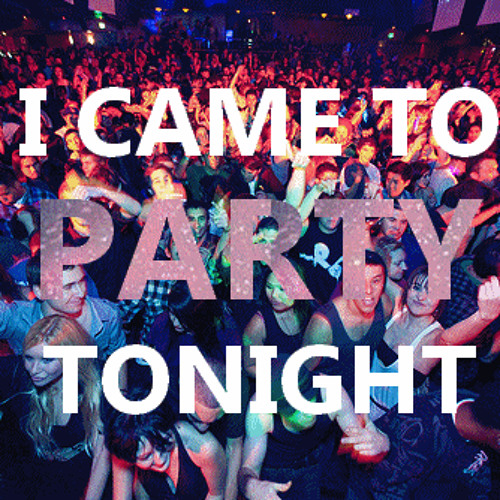 I came to party