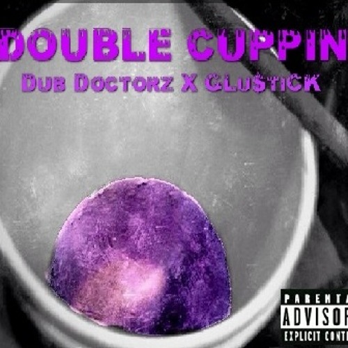 Dub Doctorz X Glu$tick - Double Cuppin Vol 1 (Chopped & Screwed Mixtape) ***FREE DOWNLOAD***