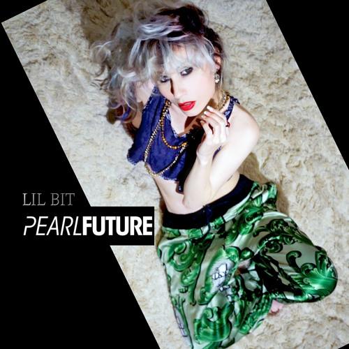 Pearl Future - LIL BIT