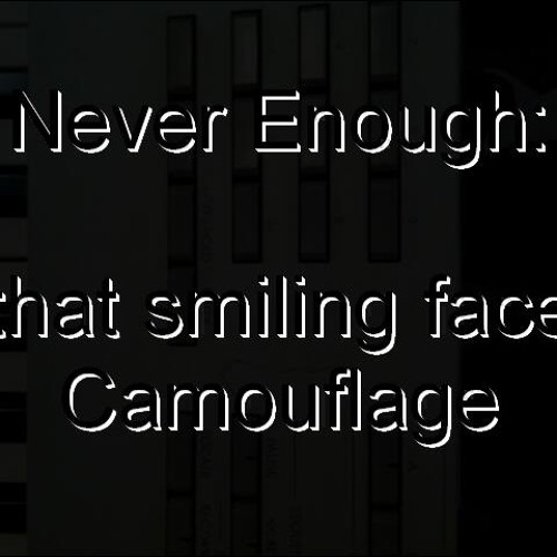 That smiling face ( camouflage by Never Enough ).