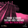 Fedde Le Grand & Sultan + Ned Shepard - Long Way From Home (OUT NOW!!)