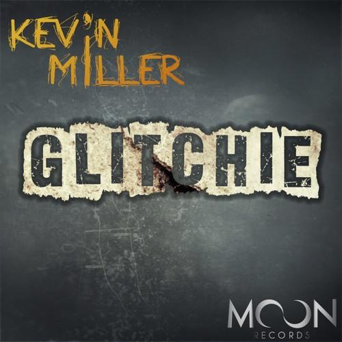 Kevin Miller - Glitchie (Original Mix) ***Out Now***