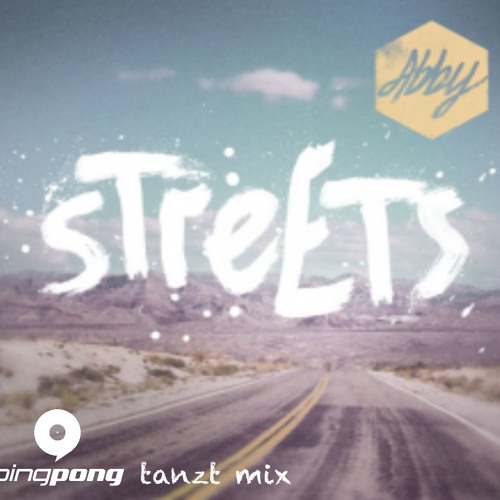 Abby - Streets (PINGPONG Tanzt Mix) *Official Remix*