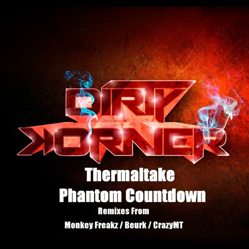 THERMALTAKE - Phantom Countdown (CrazyMT Remix) [Out On Dirty Korner Recording]