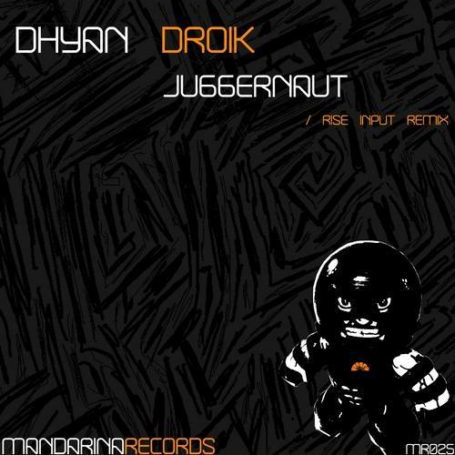 Dhyan Droik - Juggernaut (Rise Input remix) @ Mandarina Records