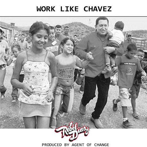 Rebel Diaz - Work Like Chavez (prod Agent of Change)