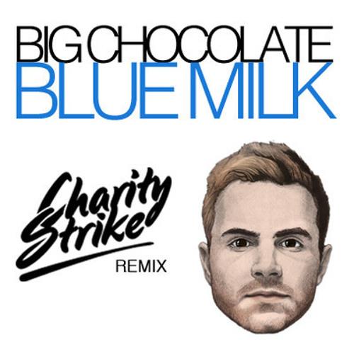 Big Chocolate - Blue Milk (Charity Strike Remix)