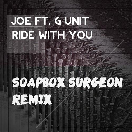 Joe Ft. G-Unit - Ride With You (Soapbox Surgeon Remix)