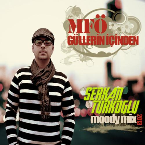 MFÖ - Güllerin İçinden (Serkan Turkoglu Moody mix) 2013