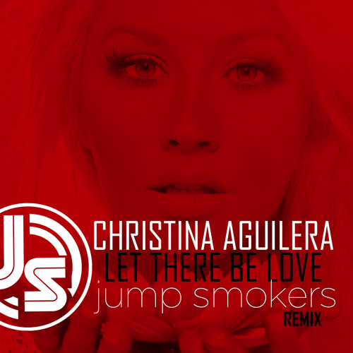 Christina Aguilera - Let There Be Love - Jump Smokers Remix