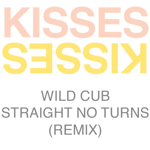 Wild Cub - Straight No Turns (Kisses Remix)