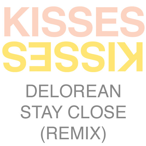 Delorean - Stay Close (Kisses Remix)