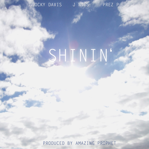 Glocky Davis ft J Nics & Prez P - Shinin'