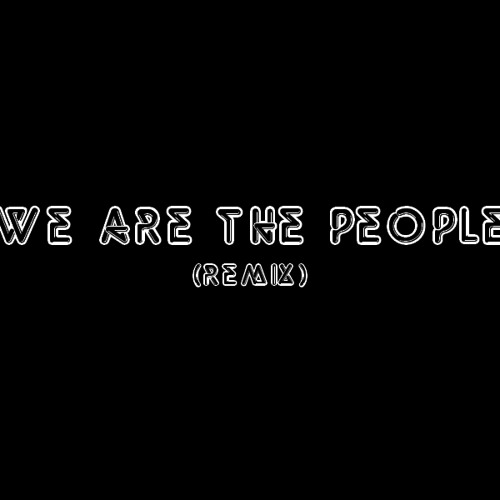 WE ARE THE PEOPLE (Empire of the Sun Remix)