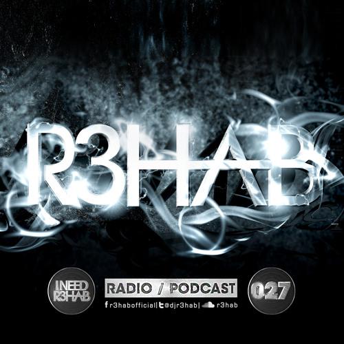 R3HAB - I NEED R3HAB 027