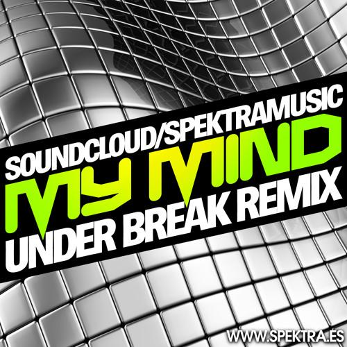 My mind (Under Break Remix) ***FREE DOWNLOAD***