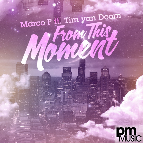 Marco F feat. Tim Van Doorn - From This Moment (Radio Edit) [PM MUSIC] 19 MARCH