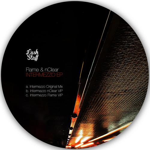 Flame & nСlear - Intermezzo (Flame VIP) [Lush Stuff]