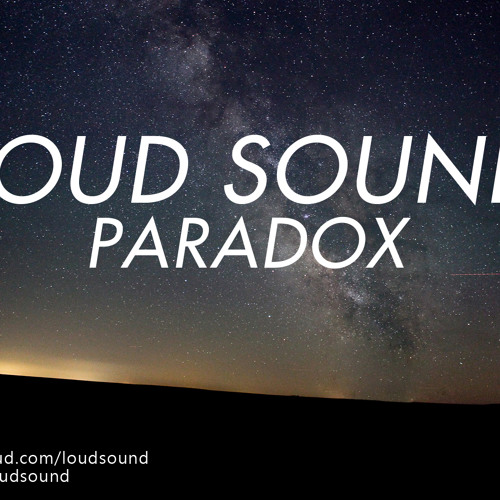 LOUD SOUND - PARADOX
