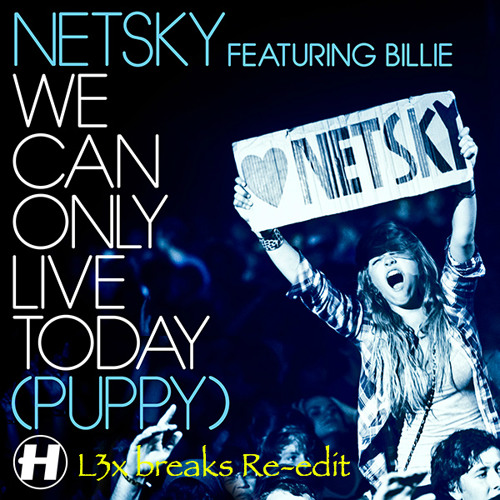 Netsky - We Can Only Live Today (L3x breaks re-edit) [FREE REPLACED!!!]