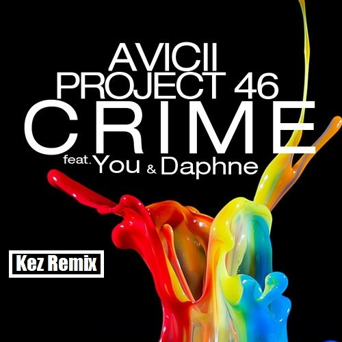 Avicii & Project 46 ft. You & Daphne - Crime (Kez Remix)