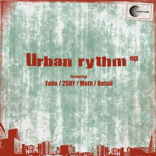 Faded Music 004 - Urban Rythm EP feat 2SHY, Detail, Meth - OUT NOW!