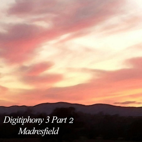 "Digitiphony 3 Part 2 ""Madresfield"""