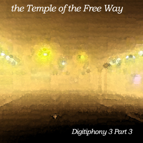 "Digitiphony 3 Part 3 ""The Temple of The Free Way"""