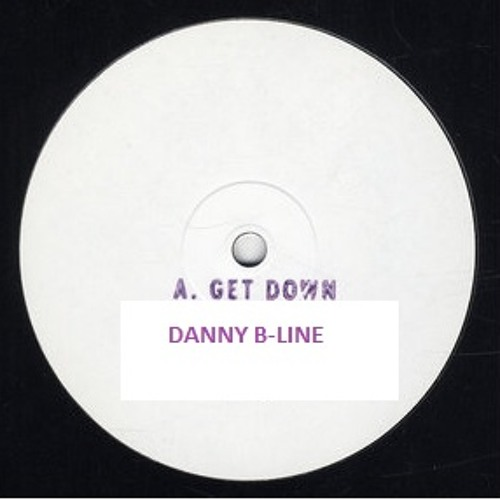 Danny B-Line - Get Down (Instrumental) OUT NOW