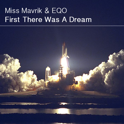 Miss Mavrik & EQO - First there was a dream (FREE DOWNLOAD)!!