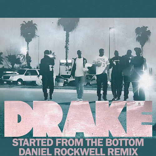 Drake - Started From The Bottom (Daniel Rockwell Remix)