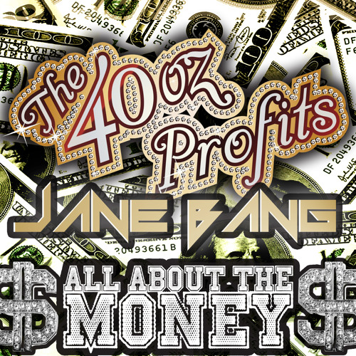 The 40oz Profits , Jane Bang - All About The Money (Original Mix)