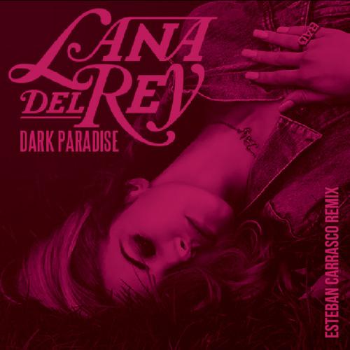Lana Del Rey - Dark Paradise (Esteban Carrasco Remix)