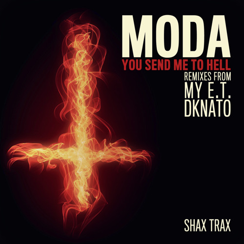 MODA - You Send Me To Hell (Original Mix)-(Preview) - Out Now on SHAX TRAX