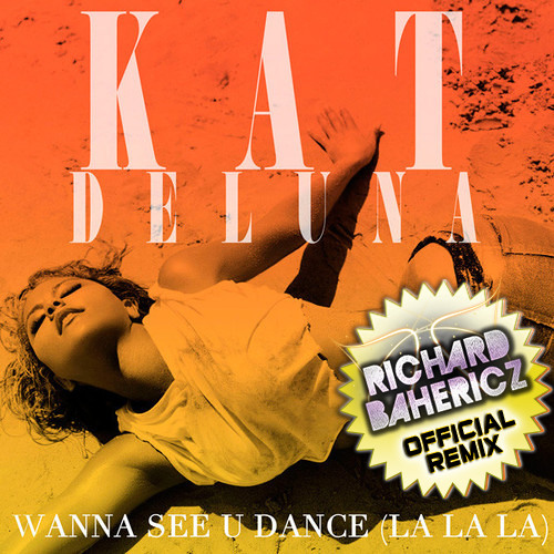 Kat DeLuna - Wanna See U Dance (La La La) (RICHARD BAHERICZ Official Dutch Remix)