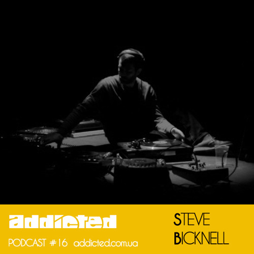 Steve Bicknell - Addicted Podcast #16