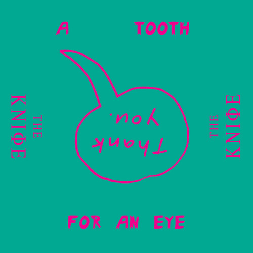 The Knife 'A Tooth For An Eye' (single)