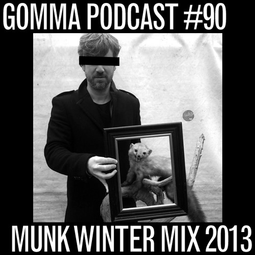 Gomma Podcast #90 - Munk Winter 2013 Mix