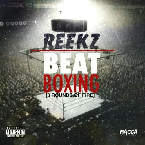 Reekz - Beat Boxing [ 3 Rounds Of Fire ] Promotional Mixtape Audio