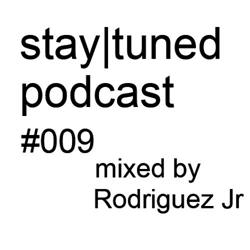 stay|tuned podcast #009 - Rodriguez Jr