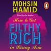 How To get Filthy Rich in Rising Asia by Mohsin Hamid: (Audiobook Extract) read by the Author