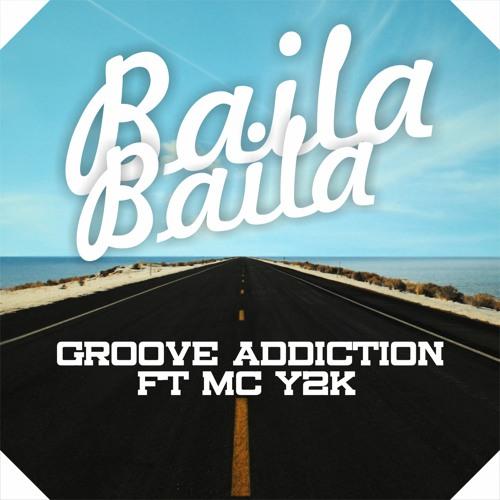 GROOVE ADDICTION FT MC Y2K - BAILA BAILA | PREVIEW